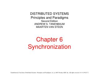 DISTRIBUTED SYSTEMS Principles and Paradigms Second Edition ANDREW S. TANENBAUM MAARTEN VAN STEEN  Chapter 6 Synchroniza