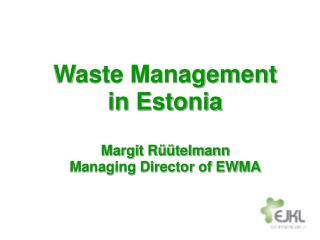 Waste Management in Estonia  Margit R  telmann Managing Director of EWMA