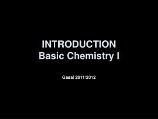 INTRODUCTION Basic Chemistry I