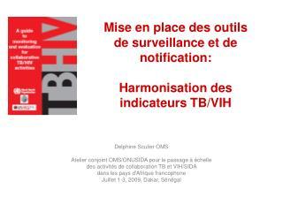 Mise en place des outils  de surveillance et de notification:   Harmonisation des indicateurs TB