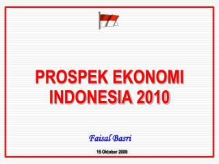 PROSPEK EKONOMI INDONESIA 2010   Faisal Basri   15 Oktober 2009