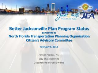 Better Jacksonville Plan Program Status presented to North Florida Transportation Planning Organization Citizen s Adviso