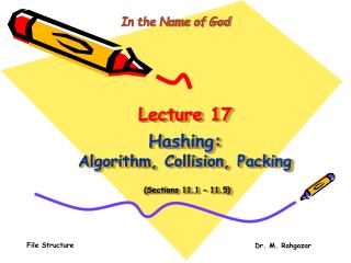 Lecture 17  Hashing:  Algorithm, Collision, Packing   Sections 11.1   11.5