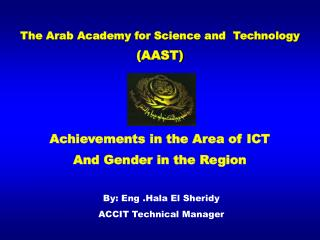 The Arab Academy for Science and  Technology  AAST    Achievements in the Area of ICT And Gender in the Region