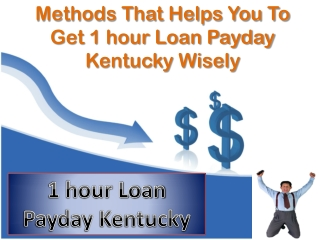 1 hour loan payday Kentucky Provide A Great Financial R