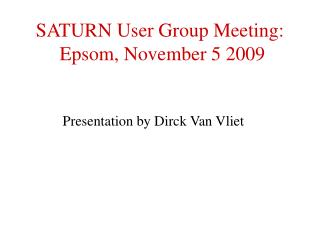 SATURN User Group Meeting:  Epsom, November 5 2009