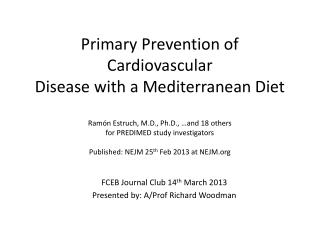 Primary Prevention of Cardiovascular Disease with a Mediterranean Diet  Ram n Estruch, M.D., Ph.D.,  and 18 others for P