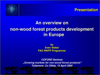 An overview on non-wood forest products development in Europe   by Sven Walter FAO NWFP Programme   COFORD Seminar   Gro