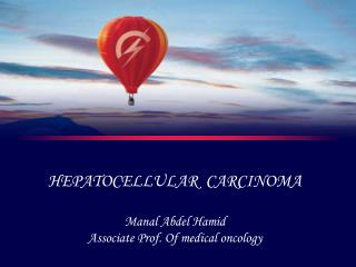 HEPATOCELLULAR  CARCINOMA  Manal Abdel Hamid Associate Prof. Of medical oncology