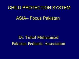 CHILD PROTECTION SYSTEM    ASIA  Focus Pakistan