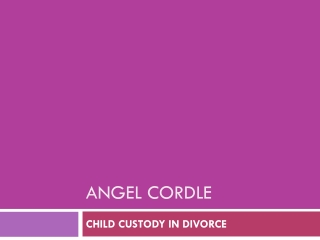 Angel Cordle - CHILD CUSTODY IN DIVORCE
