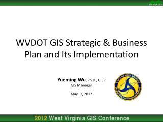 Yueming Wu, Ph.D., GISP GIS Manager  May  9, 2012