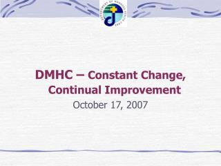 dmhc   constant change, continual improvement  october 17, 2007
