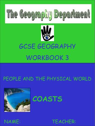 GCSE GEOGRAPHY WORKBOOK 3  PEOPLE AND THE PHYSICAL WORLD  COASTS    NAME:     TEACHER: