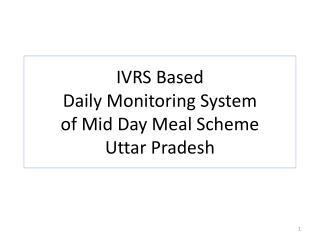 IVRS Based  Daily Monitoring System  of Mid Day Meal Scheme Uttar Pradesh