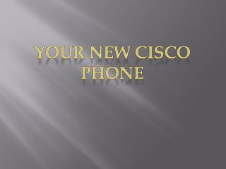 Your New Cisco Phone