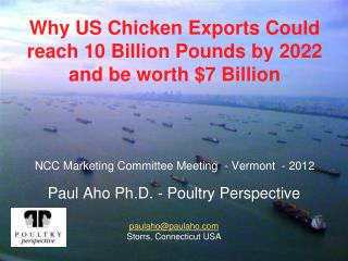Why US Chicken Exports Could reach 10 Billion Pounds by 2022 and be worth 7 Billion      NCC Marketing Committee Meeting