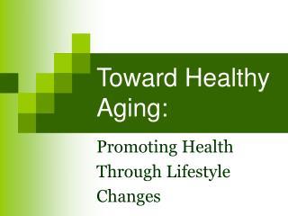 Toward Healthy Aging: