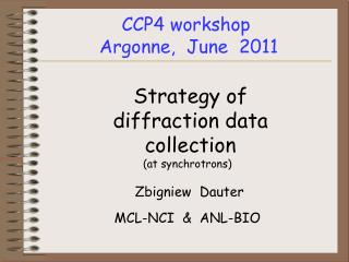 CCP4 workshop  Argonne,  June  2011