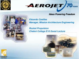 Eduardo Casillas  Manager, Mission Architecture Engineering  Rocket Propulsion Chabot College E10 Guest Lecture
