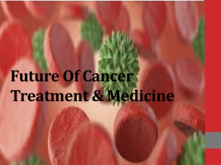 Future of Cancer Treatment and Medicine..