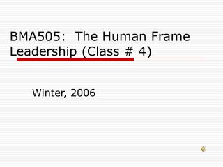 bma505:  the human frame leadership class  4