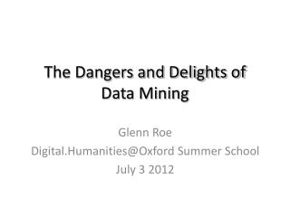 The Dangers and Delights of  Data Mining