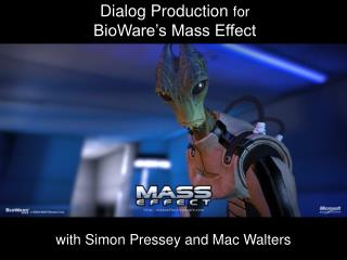 Dialog Production for BioWare s Mass Effect