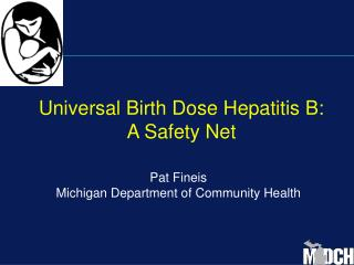 Universal Birth Dose Hepatitis B:  A Safety Net