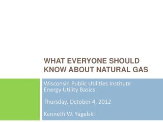 What Everyone Should Know About Natural Gas