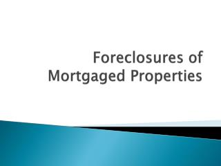 Foreclosures of Mortgaged Properties