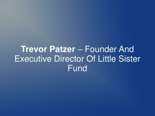 Trevor Patzer – Founder And Executive Director Of Little Sis