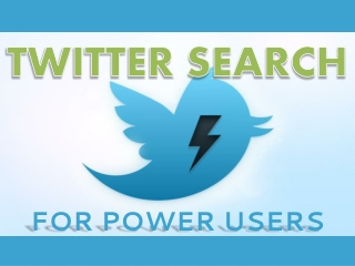 Twitter Search for Power Users