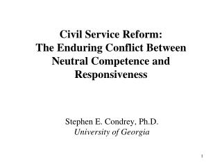 Civil Service Reform:  The Enduring Conflict Between Neutral Competence and Responsiveness