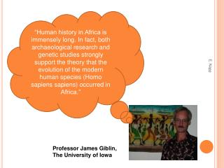 Human history in Africa is immensely long. In fact, both archaeological research and genetic studies strongly support t