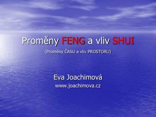 Promeny FENG a vliv SHUI  Promeny CASU a vliv PROSTORU