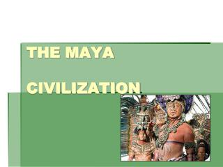 THE MAYA   CIVILIZATION