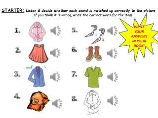 STARTER: Listen  decide whether each sound is matched up correctly to the picture   If you think it is wrong, write the