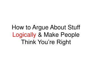 How to Argue About Stuff Logically  Make People Think You re Right