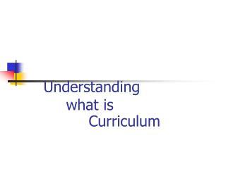 Understanding    what is     Curriculum