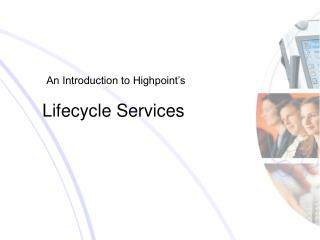 An Introduction to Highpoint s  Lifecycle Services