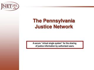 A secure  virtual single system  for the sharing  of justice information by authorized users.