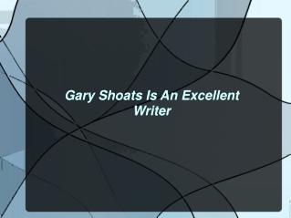 Gary Shoats Is An Excellent Writer