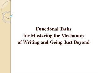 Functional Tasks  for Mastering the Mechanics  of Writing and Going Just Beyond