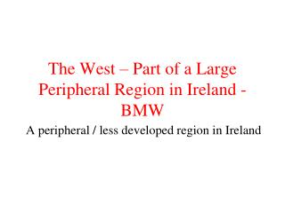 The West   Part of a Large Peripheral Region in Ireland - BMW