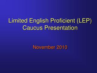 Limited English Proficient LEP Caucus Presentation   November 2010