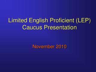 Limited English Proficient LEP Caucus Presentation   November 2010