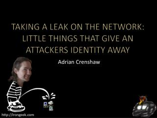Taking a leak on the Network: Little things that give an attackers identity away