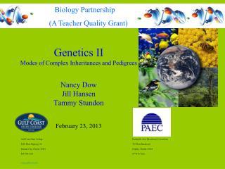 Genetics II Modes of Complex Inheritances and Pedigrees  Nancy Dow Jill Hansen Tammy Stundon    February 23, 2013