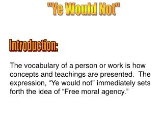 The vocabulary of a person or work is how concepts and teachings are presented.  The expression,  Ye would not  immediat